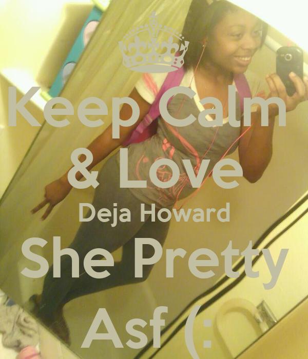 Keep Calm  & Love Deja Howard She Pretty Asf (: