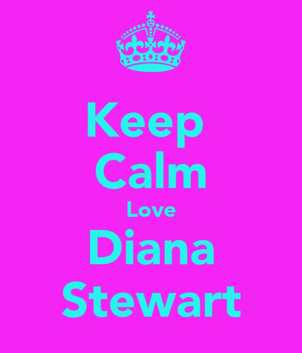 Keep  Calm Love Diana Stewart