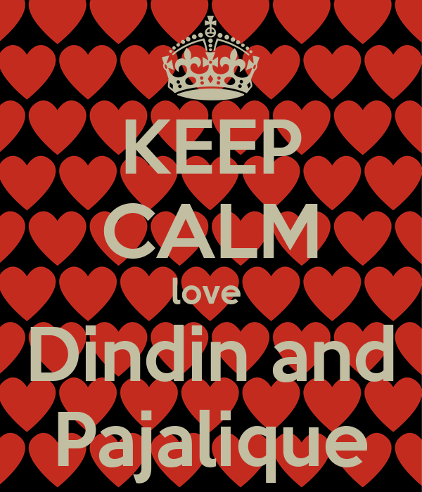 KEEP CALM love  Dindin and Pajalique