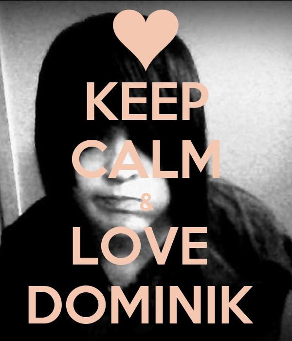 KEEP CALM & LOVE  DOMINIK