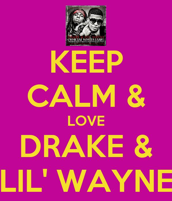 KEEP CALM & LOVE DRAKE & LIL' WAYNE