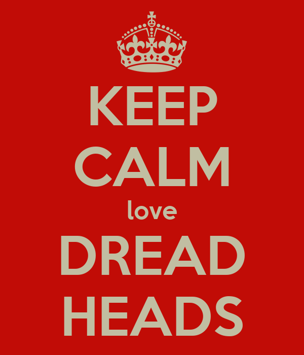 KEEP CALM love DREAD HEADS