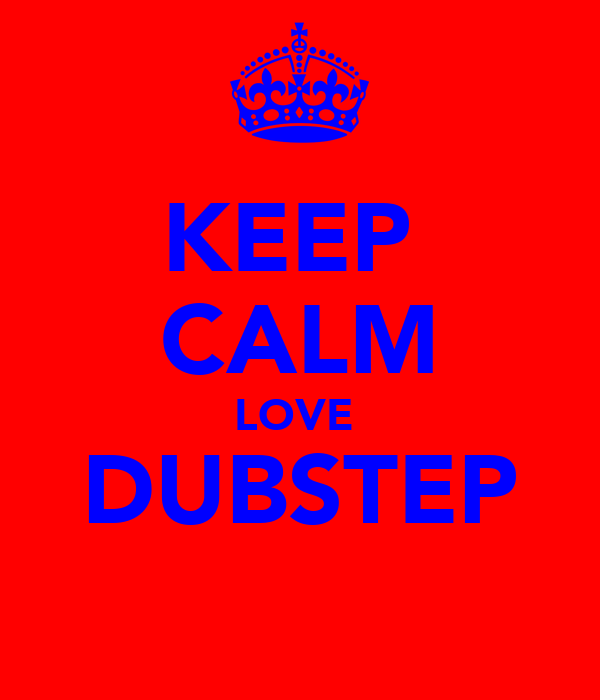 KEEP  CALM LOVE  DUBSTEP