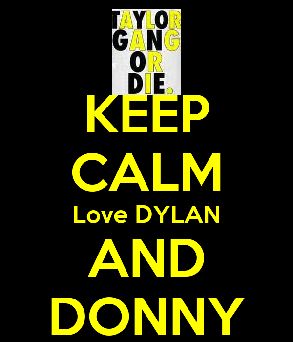 KEEP CALM Love DYLAN AND DONNY