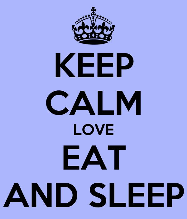 KEEP CALM LOVE EAT AND SLEEP