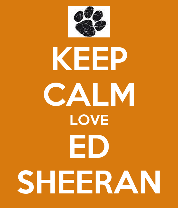 KEEP CALM LOVE ED SHEERAN