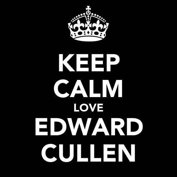KEEP CALM LOVE EDWARD CULLEN