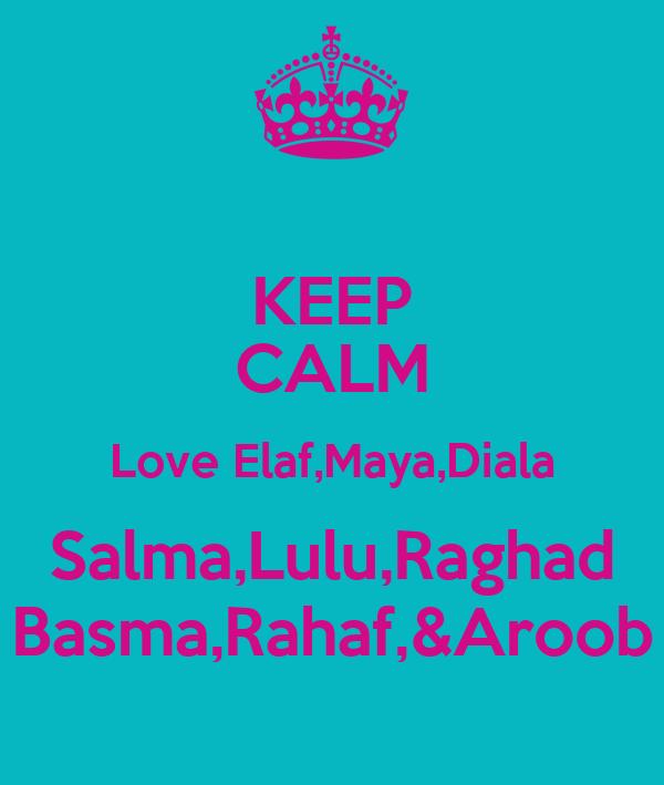 KEEP CALM Love Elaf,Maya,Diala Salma,Lulu,Raghad Basma,Rahaf,&Aroob