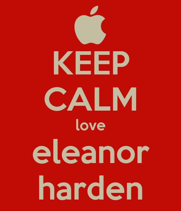 KEEP CALM love eleanor harden