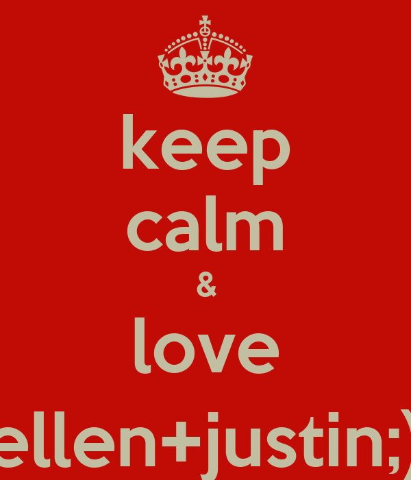 keep calm & love ellen+justin;)
