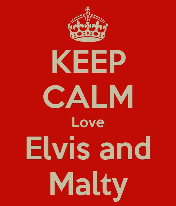 KEEP CALM Love Elvis and Malty
