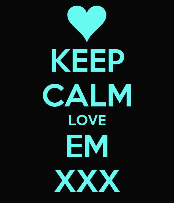 KEEP CALM LOVE EM XXX