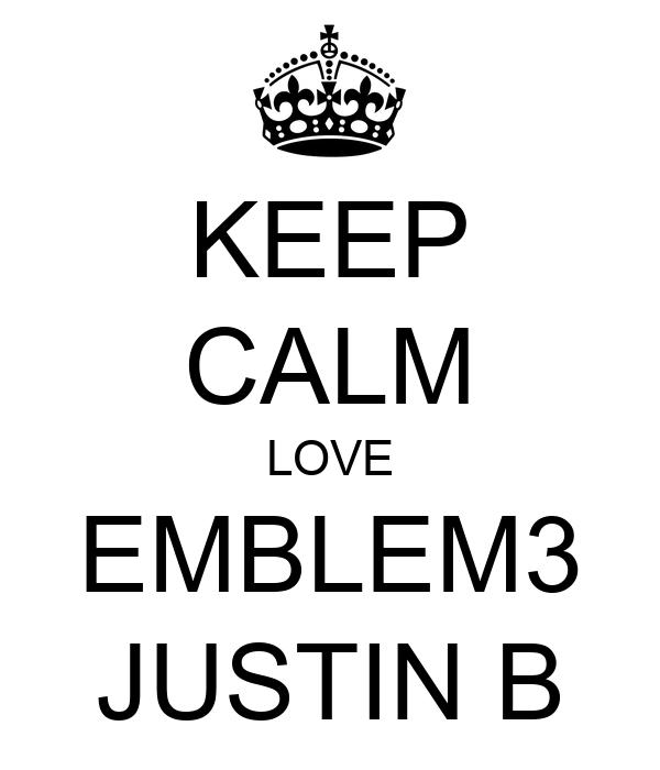 KEEP CALM LOVE EMBLEM3 JUSTIN B