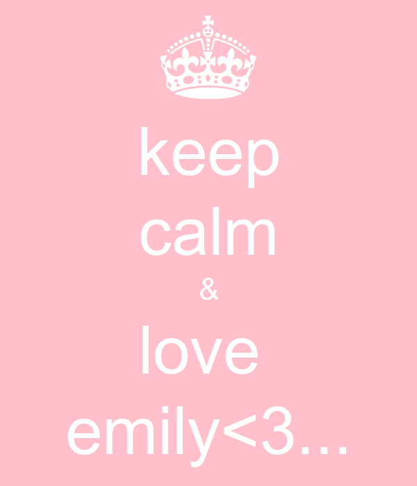 keep calm & love  emily<3...