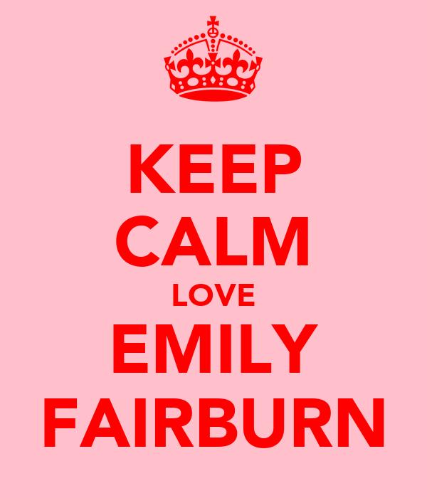 KEEP CALM LOVE EMILY FAIRBURN