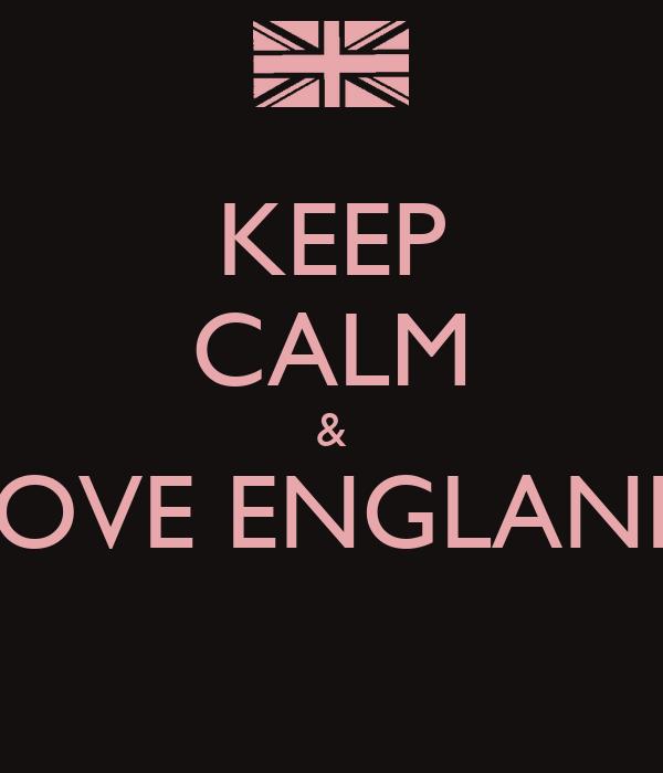 KEEP CALM & LOVE ENGLAND