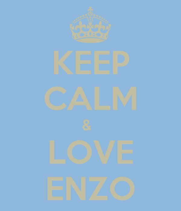 KEEP CALM &   LOVE ENZO