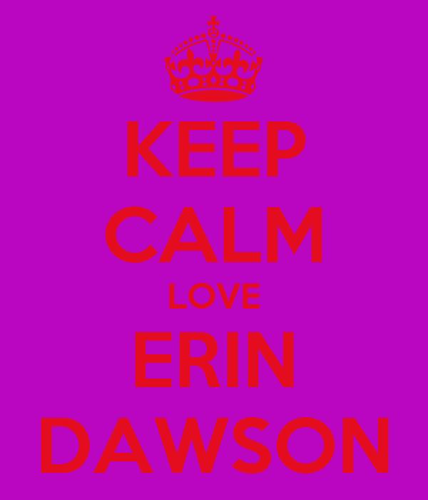 KEEP CALM LOVE ERIN DAWSON