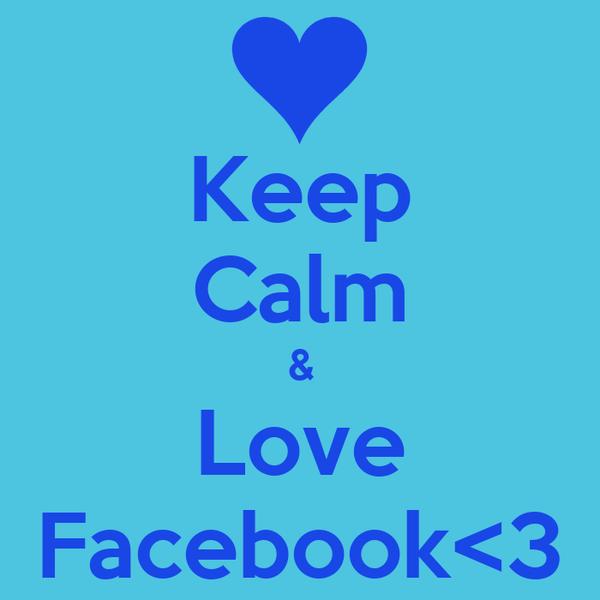 Keep Calm & Love Facebook<3