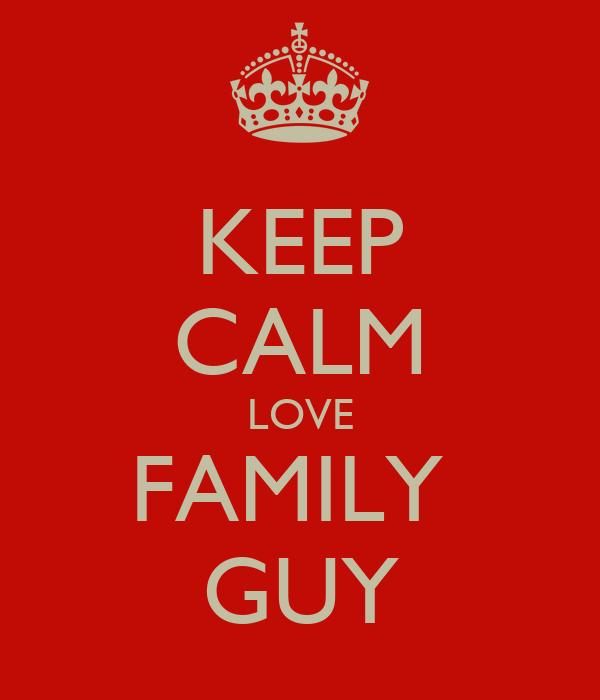 KEEP CALM LOVE FAMILY  GUY