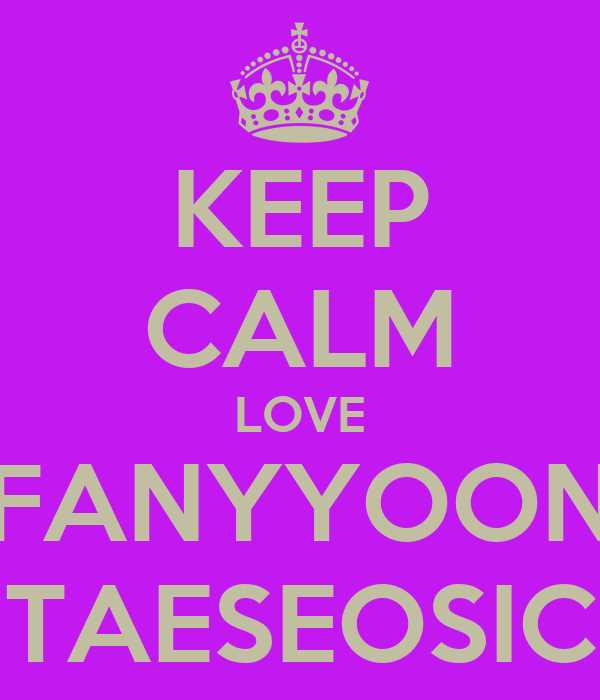 KEEP CALM LOVE FANYYOON TAESEOSIC