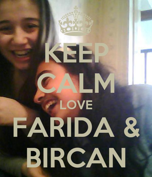 KEEP CALM LOVE FARIDA & BIRCAN