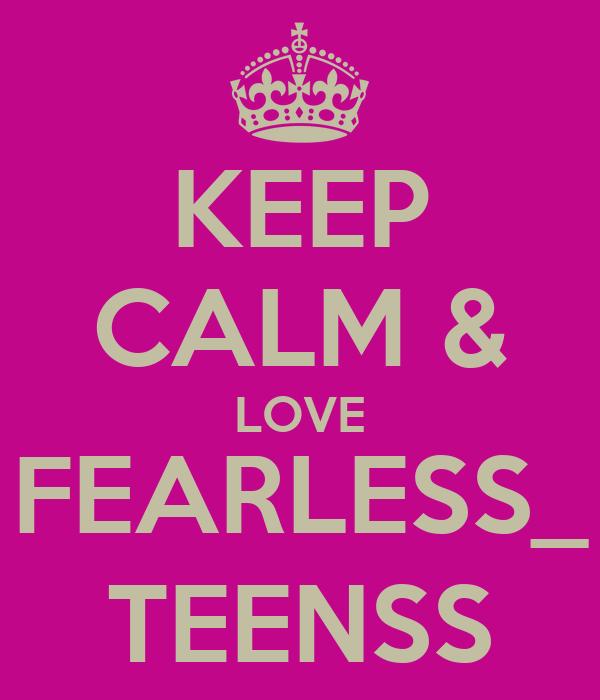 KEEP CALM & LOVE FEARLESS_ TEENSS