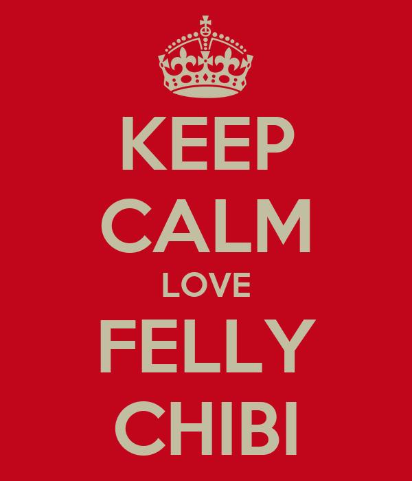 KEEP CALM LOVE FELLY CHIBI