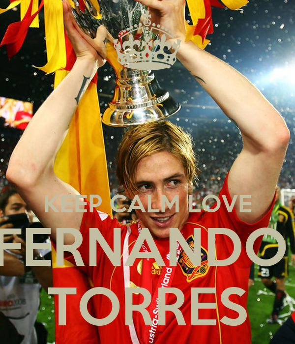 KEEP CALM LOVE FERNANDO  TORRES