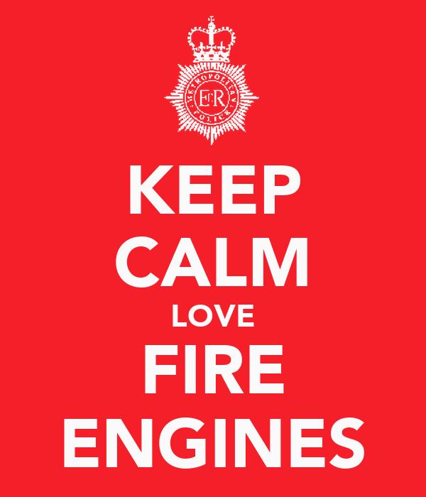 KEEP CALM LOVE FIRE ENGINES