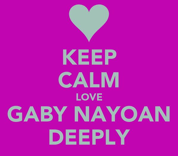 KEEP CALM LOVE GABY NAYOAN DEEPLY