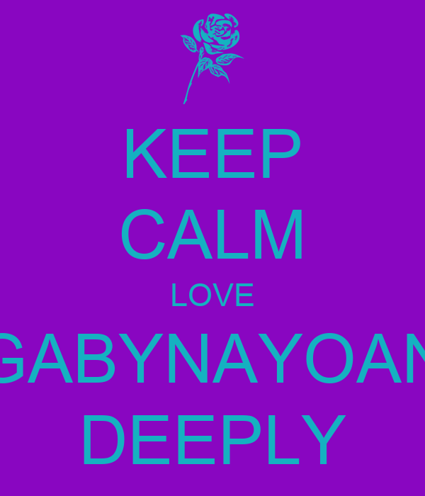 KEEP CALM LOVE GABYNAYOAN DEEPLY