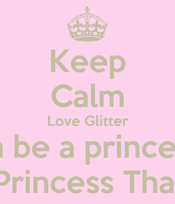 Keep Calm Love Glitter an be a princess Princess Thai