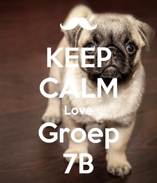 KEEP CALM Love Groep 7B