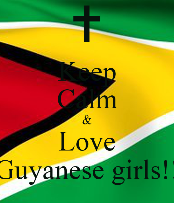 Keep Calm & Love Guyanese girls!!