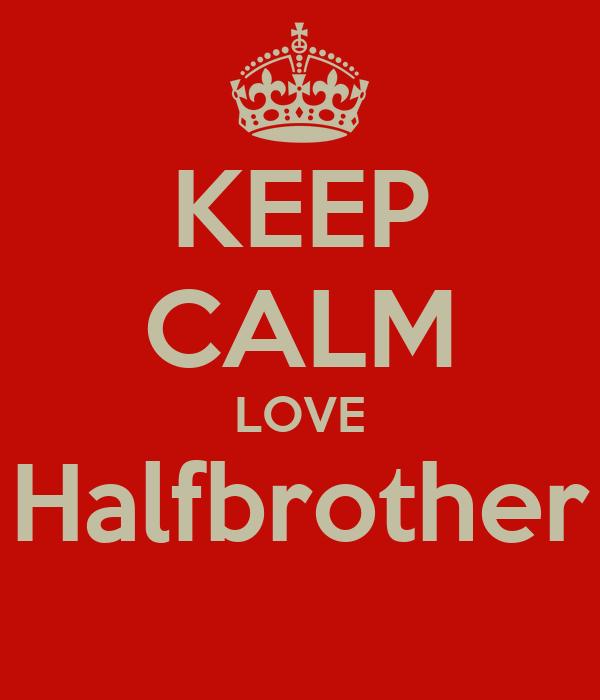 KEEP CALM LOVE Halfbrother