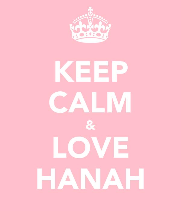 KEEP CALM & LOVE HANAH