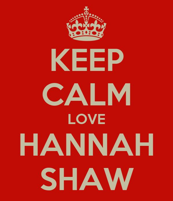 KEEP CALM  LOVE  HANNAH SHAW