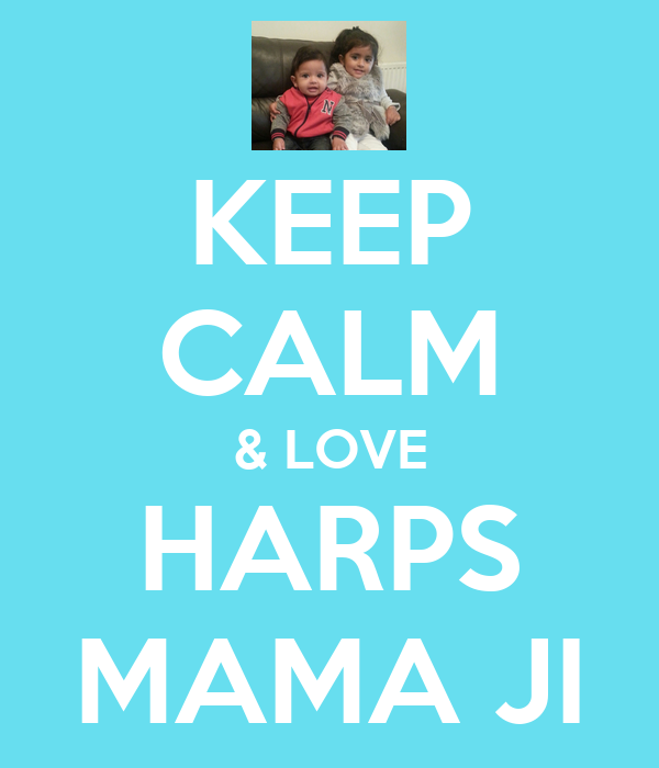 KEEP CALM & LOVE HARPS MAMA JI