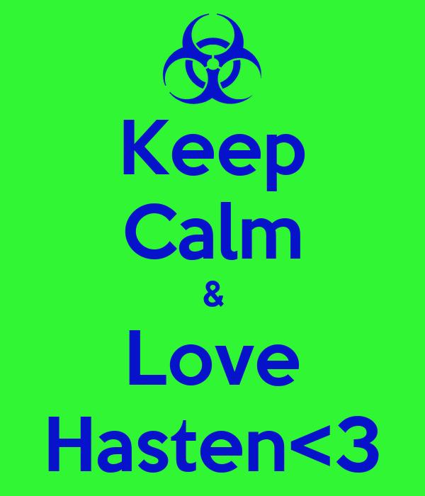 Keep Calm & Love Hasten<3