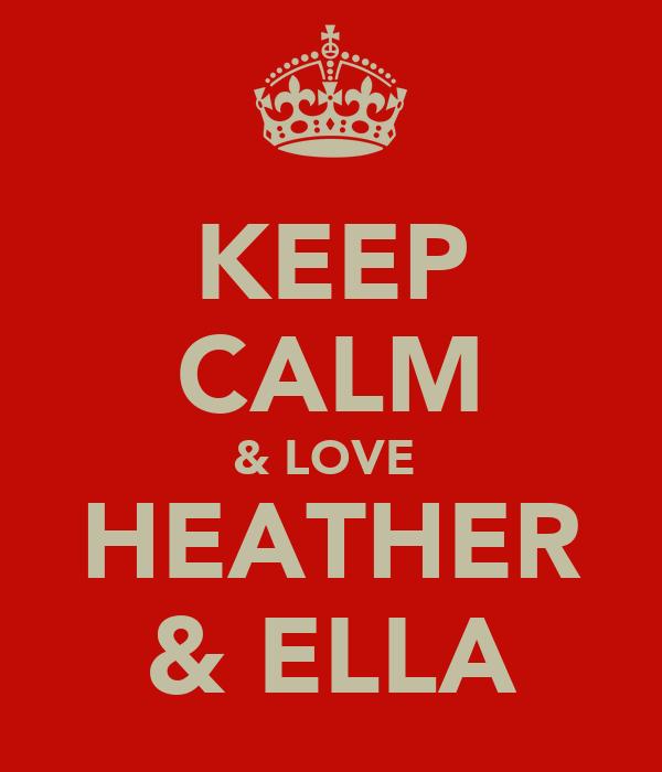 KEEP CALM & LOVE  HEATHER & ELLA