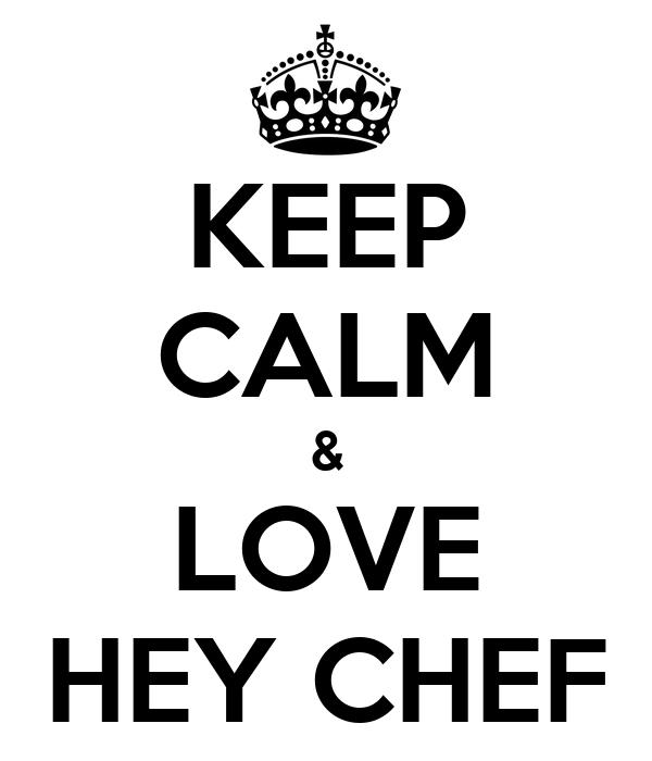 KEEP CALM & LOVE HEY CHEF