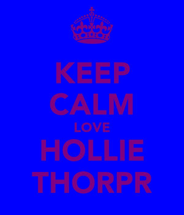 KEEP CALM LOVE HOLLIE THORPR