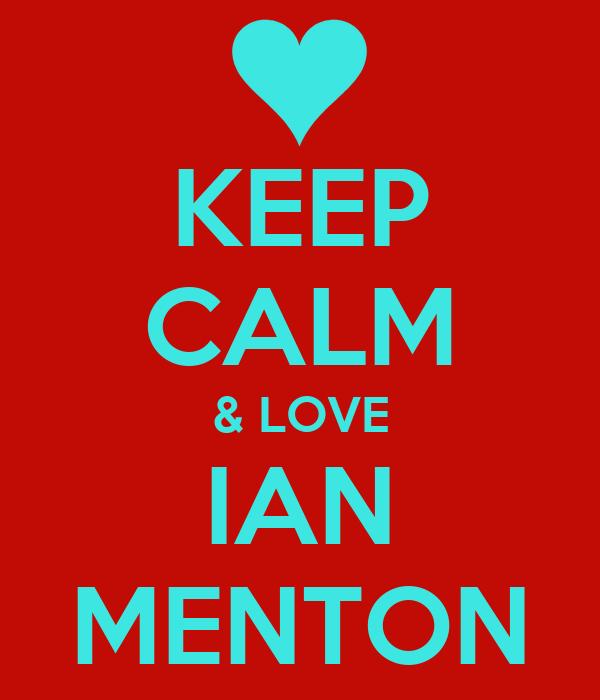 KEEP CALM & LOVE IAN  MENTON