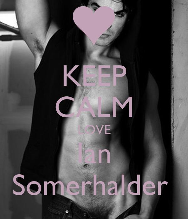 KEEP CALM LOVE Ian Somerhalder