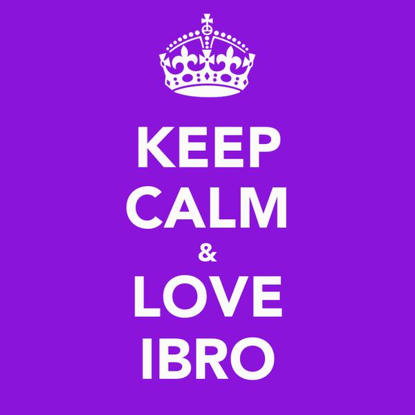 KEEP CALM & LOVE IBRO