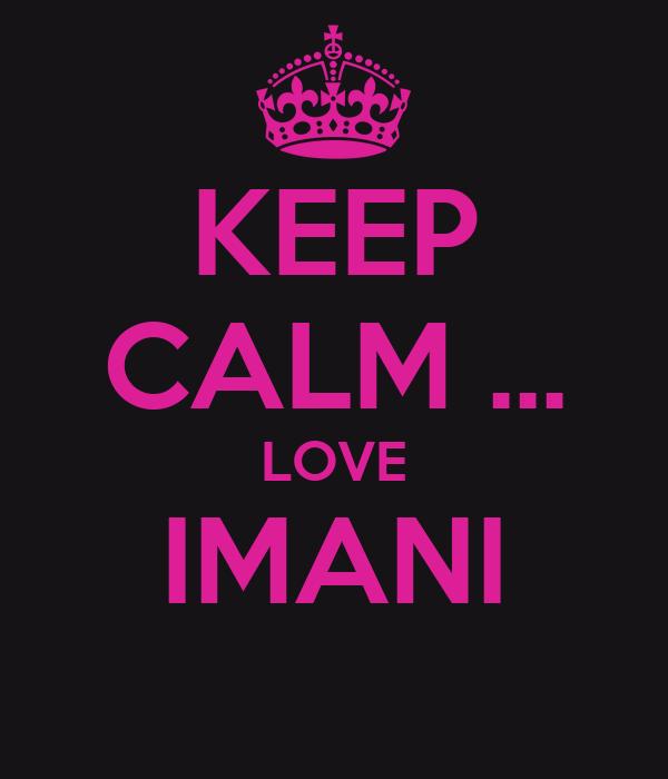 KEEP CALM ... LOVE IMANI