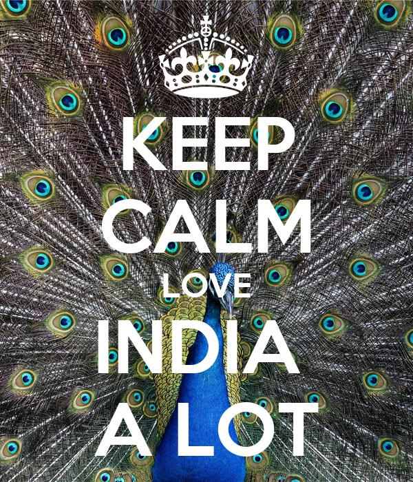 KEEP CALM LOVE INDIA  A LOT