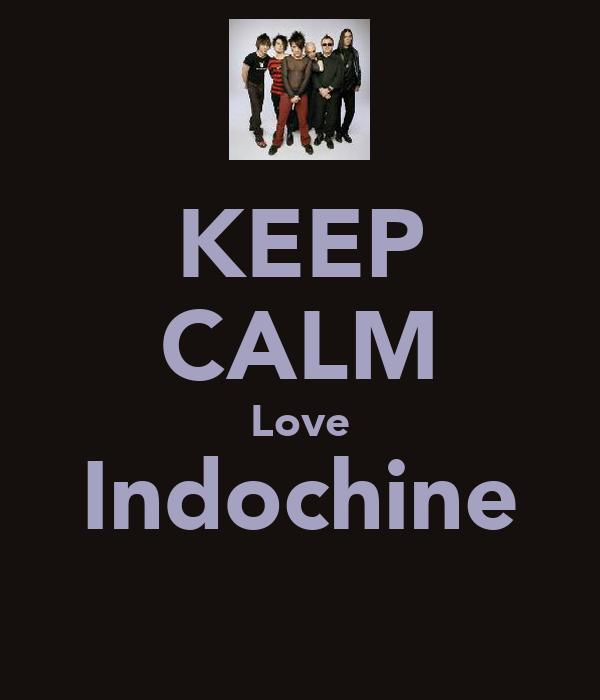 KEEP CALM Love Indochine ♥