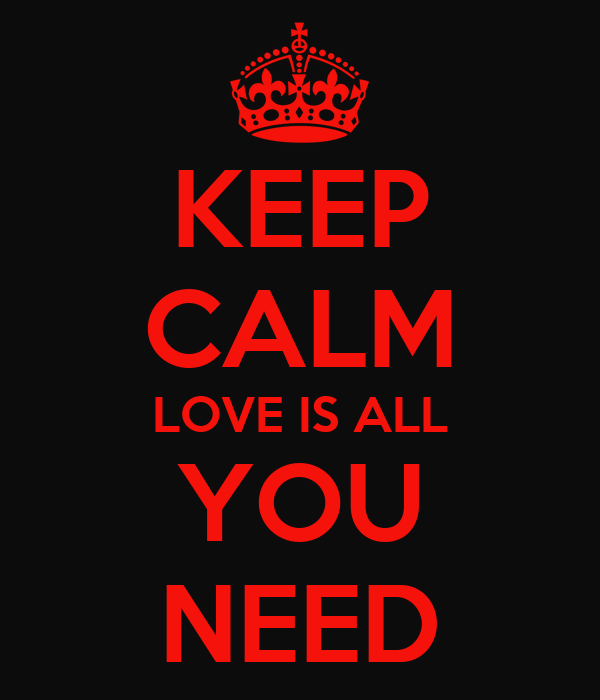 KEEP CALM LOVE IS ALL YOU NEED